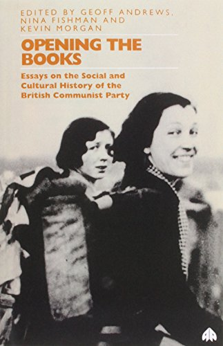 Opening the Books: Essays on the Cultural and Social History of the British Communist Party