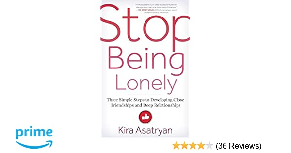 Stop Being Lonely: Three Simple Steps to Developing Close