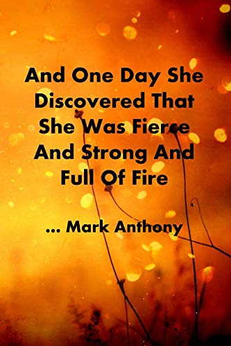 AND ONE DAY SHE DISCOVERED THAT SHE WAS FIERCE AND STRONG AND FULL OF FIRE...Mark Anthony: Burning Sunset In Meadow - College Ruled Notebook - With Inspirational Sayings On Each Page