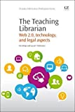 The Teaching Librarian: Web 2.0, Technology, and Legal Aspects (Chandos Information Professional Series)