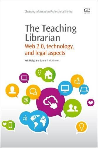 The Teaching Librarian: Web 2.0, Technology, and Legal Aspects (Chandos Information Professional Series) by Chandos Publishing