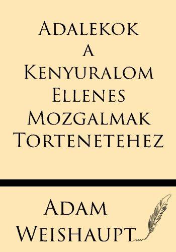 Adalekok a Kenyuralom Ellenes Mozgalmak Tortenetehez (Hungarian Edition)