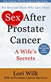 img - for Sex After Prostate Cancer: A Wife s Secrets. From Prognosis, PSA Test, Surgery to Happy Ending...: By Lori Wilk Wife of Prostate Cancer Survivor. book / textbook / text book