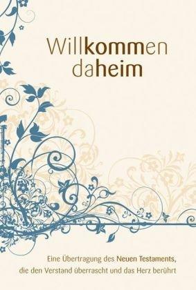Willkommen daheim - Ausgabe mit Ornamenten: Eine Übertragung des Neuen Testaments, die den Verstand überrascht und das Herz berührt
