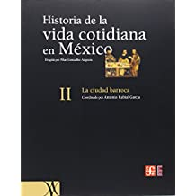 Historia De La Vida Cotidiana En Mexico 2 La Ciudad Barroca