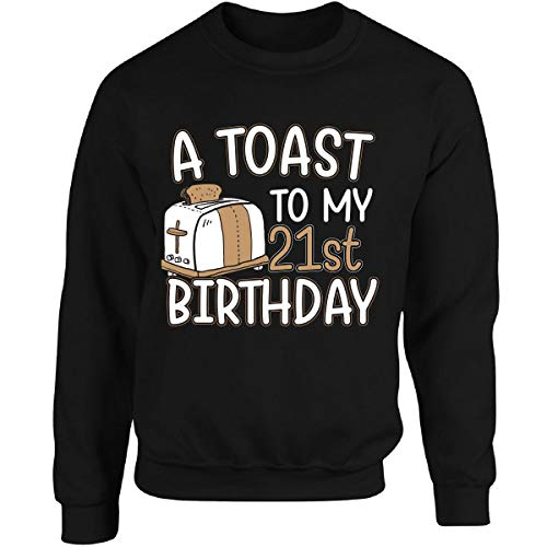 A Toast to My 21st Birthday Funny Gift Idea for 21 Year Old - Adult Sweatshirt