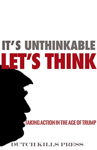 It's unthinkable. Let's think.: Taking Action in the Age of Trump