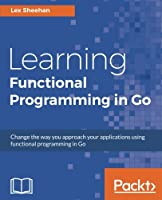 Learning Functional Programming in Go Front Cover