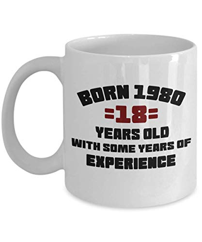 Funny 18th Birthday Gift Mug Born 1980 18 Years Old With Some Years Of Experience Birthday Coffee Mug Perfect Gift Idea for Dad Mon Son Daughter -