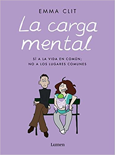 La carga mental: Sí a la vida en común; no a los lugares comunes Lumen Gráfica: Amazon.es: Clit, Emma, Regina López Muñoz;: Libros