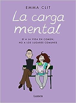 La Carga Mental: Sí A La Vida En Común; No A Los Lugares Comunes por Emma Clit epub