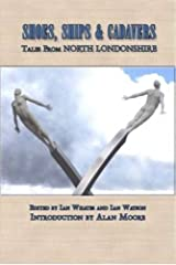 Shoes, Ships and Cadavers: Tales from North Londonshire by Ian Whates (2010-10-09) Paperback
