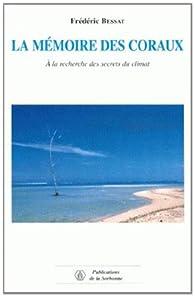 La mémoire des coraux : A la recherche des secrets du climat par Frédéric Bessat