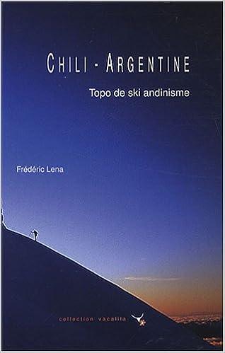Lire un Chili - Argentine : Topo de ski andinisme pdf ebook