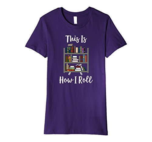 Womens This Is How I Roll Library Funny Librarian Bookworm T-Shirts XL - Librarian Clothing