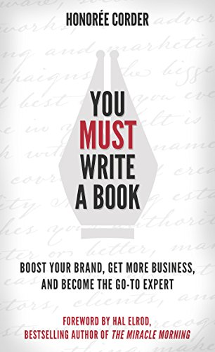 You Must Write a Book: Boost Your Brand, Get More Business, and Become the Go-To Expert cover