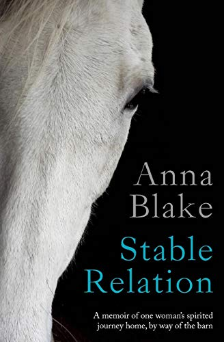 Stable Relation: A memoir of horses, healing and country living