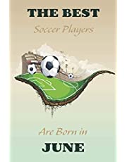 The Best Soccer Players Are Born In JUNE Journal: Soccer Gifts for Girls/ Boys Funny Lined Notebook, Birthday Gift for Soccer Player & Soccer lovers: ... 120 Pages, 6x9, Soft Cover, Matte Finish