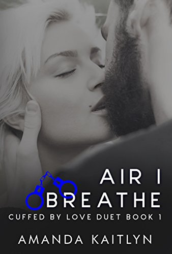 Air I Breathe (Cuffed By Love Duet Book 1)