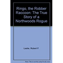 Ringo, the Robber Raccoon: The True Story of a Northwoods Rogue