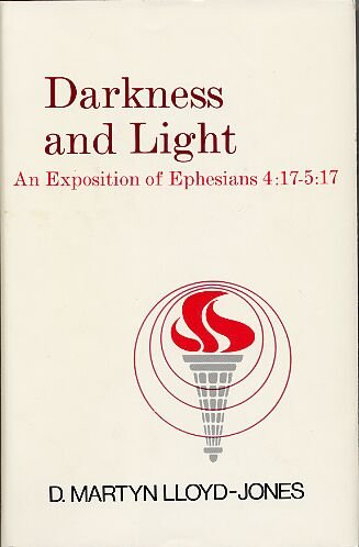 - Darkness and Light: An Exposition of Ephesians 4 17-5 17
