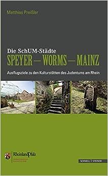 Book Die Schum-Stadte Speyer - Worms - Mainz: Ausflugsziele Zu Den Kulturstatten Des Judentums Am Rhein