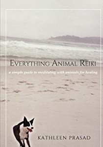 Everything Animal Reiki: A Simple Guide to Meditating with Animals for Healing by Kathleen Prasad (2015-05-03)