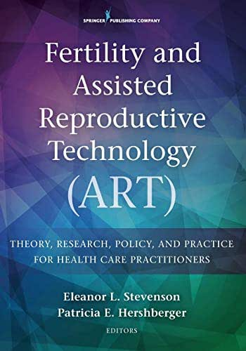 Fertility and Assisted Reproductive Technology (ART): Theory, Research, Policy, and Practice for Health Care Practitioners