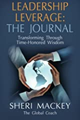LEADERSHIP LEVERAGE: THE JOURNAL: Transforming Through Time-Honored Wisdom Paperback
