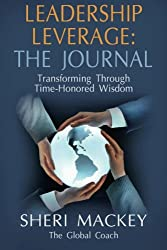 LEADERSHIP LEVERAGE: THE JOURNAL: Transforming Through Time-Honored Wisdom