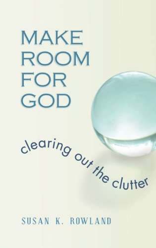 Make Room for God: Clearing Out the Clutter