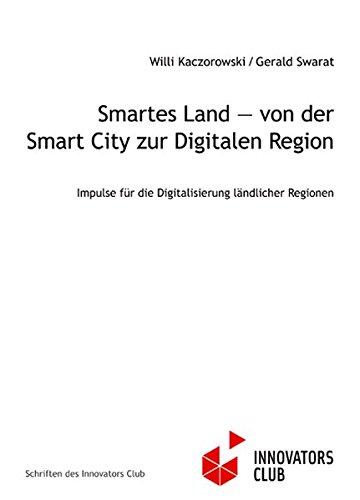 smartes-land-von-der-smart-city-zur-digitalen-region-impulse-fr-die-digitalisierung-lndlicher-regionen-schriften-des-innovators-club