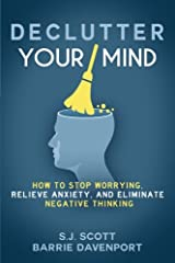 Declutter Your Mind: How to Stop Worrying, Relieve Anxiety, and Eliminate Negative Thinking Paperback