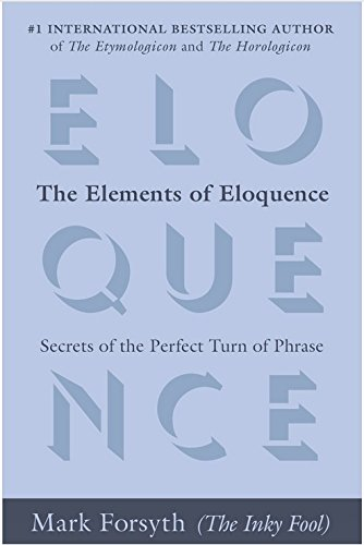 [Elements of Eloquence] The Elements of Eloquence: Secrets of the Perfect Turn of Phrase