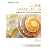 Core Awareness, Revised Edition: Enhancing Yoga, Pilates, Exercise, and Dance