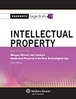 Casenote Legal Briefs: Intellectual Property, Keyed to Merges, Menell, & Lemley, Sixth Edition
