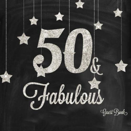 50 & Fabulous Guest Book: Silver And Black 50th, Fiftieth Birthday Anniversary Party Message Log, Keepsake Memory Book For Family and Friends To Write ... 8.5