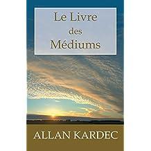 Le Livre des Médiums: Guide des médiums et des évocateurs contenant l'enseignement spécial des esprits