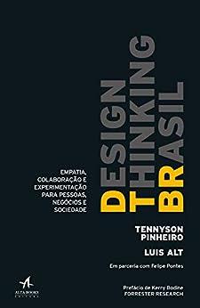 Design Thinking Brasil: Empatia, colaboração e experimentação para pessoas, negócios e sociedade por [Alt, Luis, Bodian, Stephan]