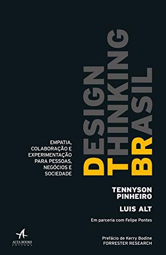 Design Thinking Brasil: Empatia, colaboração e experimentação para pessoas, negócios e sociedade