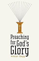 Preaching for God's Glory (Repackaged Edition) (Today's Issues)