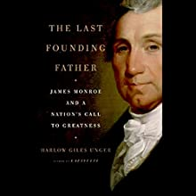 The Last Founding Father: James Monroe and a Nation's Call to Greatness Audiobook by Harlow Giles Unger Narrated by Michael McConnohie