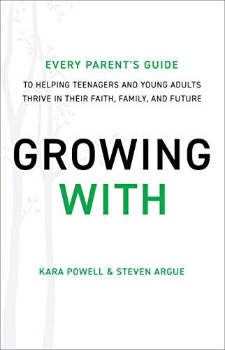 Growing With: Every Parents Guide to Helping Teenagers and Young Adults Thrive in Their Faith, Family, and Future