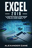 EXCEL 2019: A Comprehensive Beginners Guide to Learn Excel 2019 Step by Step from A – Z Front Cover