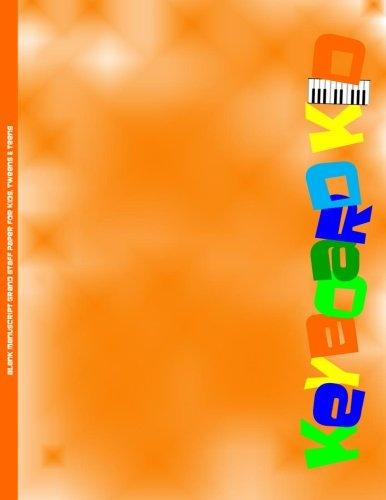 Blank Manuscript Grand Staff Paper For Kids, Tweens & Teens: Orange Keyboard Kid Blank Sheet Music For Private Lessons, Music Theory, Songs & Lyrics & More