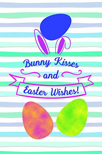 (Bunny Kisses And Easter Wishes!: Spring Gift Note Book for Easter)