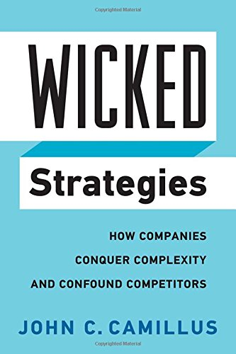 Wicked Strategies: How Companies Conquer Complexity and Confound Competitors (Rotman-Utp Publishing) ()