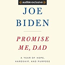 Promise Me, Dad: A Year of Hope, Hardship, and Purpose Audiobook by Joe Biden Narrated by Joe Biden