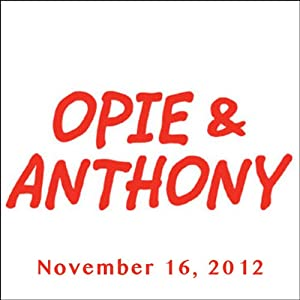 Opie & Anthony, November 16, 2012 Radio/TV Program