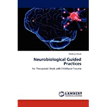 Neurobiological Guided Practices: for Therapeutic Work with Childhood Trauma by Atwal, Pardeep (2012) Paperback